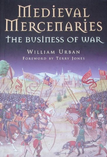 Medieval Mercenaries, The Business of War, by William Urban